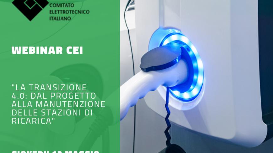 """Webinar CEI: """"La Transizione 4.0: dal progetto alla manutenzione delle stazioni di ricarica"""""""