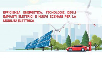Efficienza energetica: tecnologie degli impianti elettrici e nuovi scenari per la mobilità elettrica
